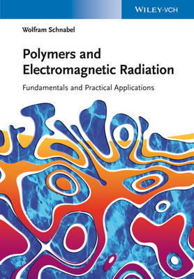 Polymers and Electromagnetic Radiation: Fundamentals and Practical Applications (Hardback)