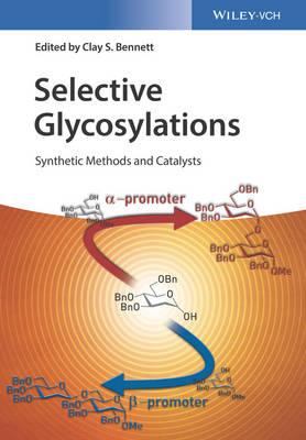 Selective Glycosylations: Synthetic Methods and Catalysts (Hardback)