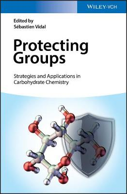Protecting Groups: Strategies and Applications in Carbohydrate Chemistry (Hardback)