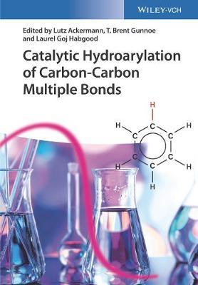 Catalytic Hydroarylation of Carbon-Carbon Multiple Bonds (Hardback)