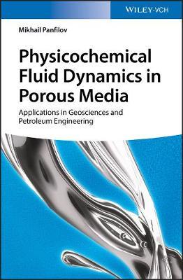 Physicochemical Fluid Dynamics in Porous Media: Applications in Petroleum Geosciences and Petroleum Engineering (Hardback)