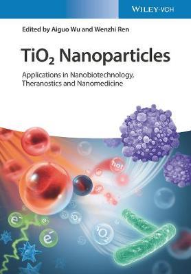 TiO2 Nanoparticles: Applications in Nanobiotechnology and Nanomedicine (Hardback)