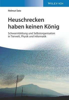 Heuschrecken haben keinen Koenig: Schwarmbildung und Selbstorganisation in Tierwelt, Physik und Informatik (Paperback)