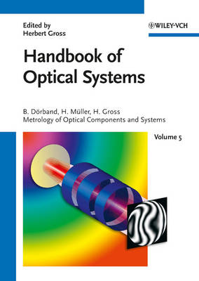 Handbook of Optical Systems, Volume 5: Metrology of Optical Components and Systems - Gross/Optical Systems V1-V6 special prices until 6V ST published (VCH) (Hardback)