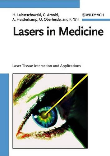 Laser in Medicine: Laser-Tissue Interaction and Applications:A Handbook for Physicists (Hardback)