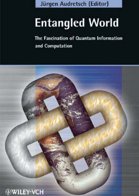 Entangled World: The Fascination of Quantum Information and Computation (Hardback)