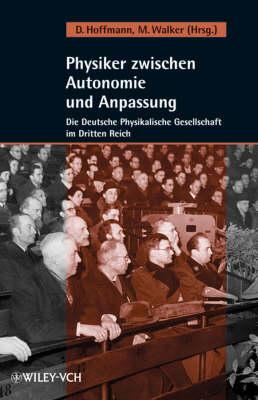Physiker zwischen Autonomie und Anpassung: Die Deutsche Physikalische Gesellschaft im Dritten Reich (Hardback)
