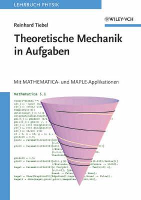 Theoretische Mechanik in Aufgaben: mit Mathematica- und MAPLE Applikationen (Paperback)