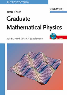 Graduate Mathematical Physics: With MATHEMATICA Supplements (Paperback)