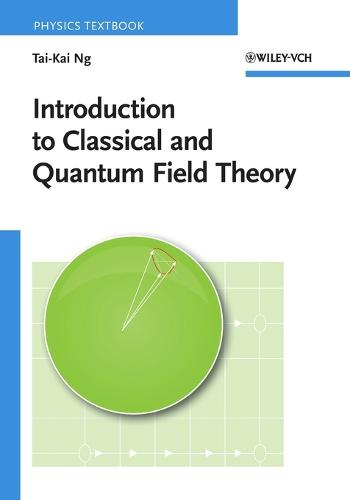 Introduction to Classical and Quantum Field Theory (Paperback)