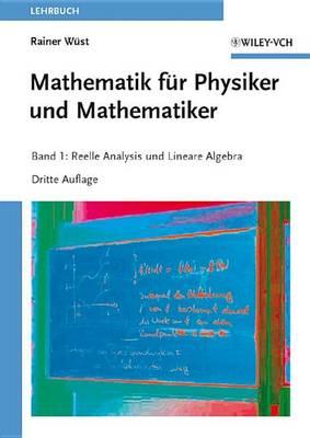 Mathematik Fur Physiker Und Mathematiker: Reelle Analysis Und Lineare Algebra v. 1 (Paperback)
