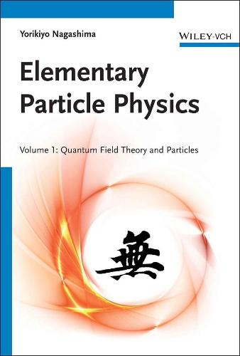 Elementary Particle Physics: Elementary Particle Physics Quantum Field Theory and Particles Volume 1 (Hardback)