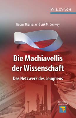 Die Machiavellis Der Wissenschaft: Das Netzwerk des Leugnens - Erlebnis Wissenschaft (Hardback)