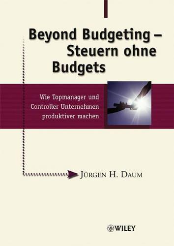Beyond Budgeting - Steuern Ohne Budgets - Wie Topmanager Und Controller Unternehmen Produktiver Machen (Hardback)