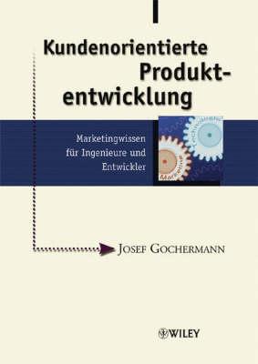 Kundenorientierte Produktentwicklung: Marketingwissen Fur Ingenieure Und Entwickler (Hardback)