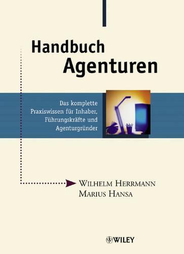 Handbuch Agenturen: Das Komplette Praxiswissen Fur Inhaber, Fuhrungskrafte Und Agenturgrunder (Hardback)