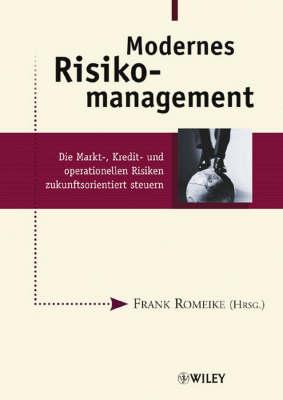 Modernes Risikomanagement: Die Markt-, Kredit- und operationellen Risiken zukunftsorientiert steuern (Hardback)