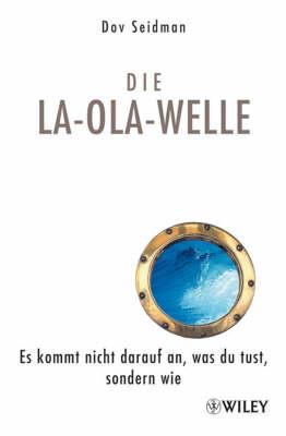 Die La-Ola-Welle: Es Kommt Nicht Darauf an, Was Du Tust, Sondern Wie (Hardback)