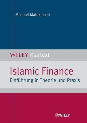 Islamic Finance: Einfuhrung in Theorie und Praxis (Paperback)