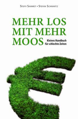 Mehr Los Mit Mehr Moos: Kleines Handbuch Fur Schlechte Zeiten (Paperback)