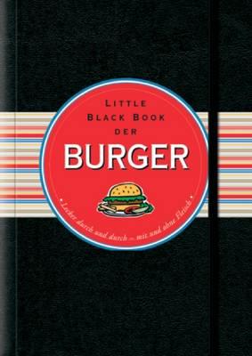 Little Black Book der Burger: Lecker durch und durch - mit und ohne Fleisch - Little Black Books (Deutsche Ausgabe) (Hardback)