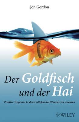 Der Goldfisch Und Der Hai: Positive Wege Um in Den Untiefen Des Wandels Zu Wachsen (Paperback)