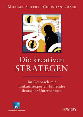 Die Kreativen Strategen: Im Gesprach mit Einkaufsexperten Fuhrender Deutscher Unternehmen (Hardback)