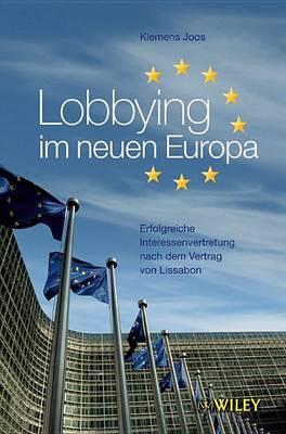 Lobbying im neuen Europa: Erfolgreiche Interessenvertretung nach dem Vertrag von Lissabon (Hardback)