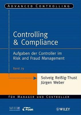 Controlling & Compliance: Aufgaben der Controller im Risk and Fraud Management - Advanced Controlling (Paperback)