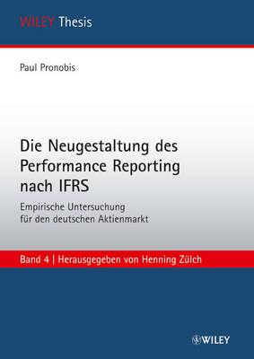 Die Neugestaltung des Performance Reporting nach IFRS: Empirische Untersuchung fur den deutschen Aktienmarkt - WILEY Thesis (Paperback)