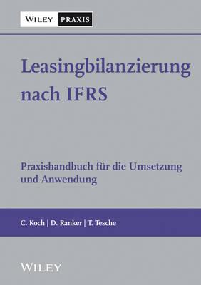 Leasingbilanzierung nach IFRS: Praxishandbuch fur die Umsetzung und Anwendung (Hardback)