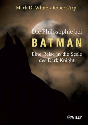 Die Philosophie bei Batman: Eine Reise in die Seele des Dark Knight (Paperback)