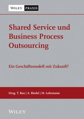 Shared Service und Business Process Outsourcing: Ein Geschaftsmodell mit Zukunft? (Hardback)