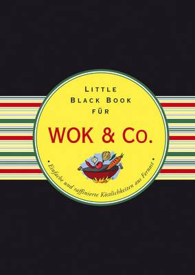 Das Little Black Book fur Wok & Co.: Einfache und raffinierte Kostlichkeiten aus Fernost - Little Black Books (Deutsche Ausgabe) (Hardback)
