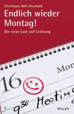 Endlich wieder Montag!: Die neue Lust auf Leistung (Paperback)