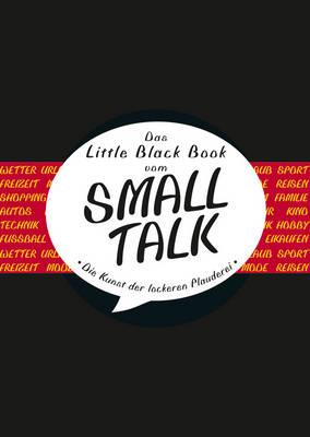Das Little Black Book vom Smalltalk: Die Kunst der lockeren Plauderei - Little Black Books (Deutsche Ausgabe) (Hardback)