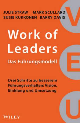 Work of Leaders - Das Fuhrungsmodell: Drei Schritte zu Besserem Fuhrungsverhalten - Vision, Einklang und Umsetzung (Hardback)