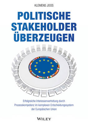 Politische Stakeholder uberzeugen: Erfolgreiche Interessenvertretung durch Prozesskompetenz im komplexen Entscheidungssystem der Europaischen Union (Hardback)