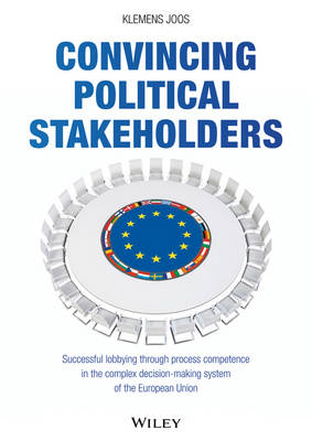Convincing Political Stakeholders: Successful Lobbying Through Process Competence in the Complex Decision-making System of the European Union (Hardback)