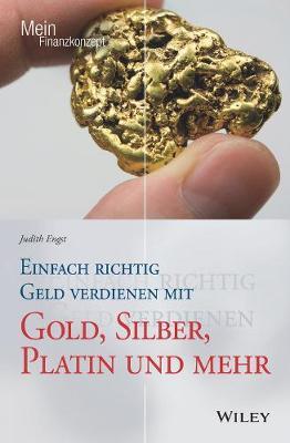Einfach richtig Geld verdienen mit Gold, Silber, Platin und mehr - Mein Finanzkonzept (Paperback)
