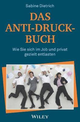 Das Anti-Druck-Buch: Wie Sie sich im Job und privat gezielt entlasten (Paperback)