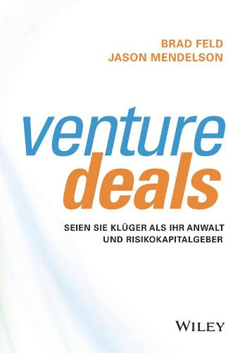 Venture Deals: Seien Sie kluger als Ihr Anwalt und Risikokapitalgeber (Hardback)