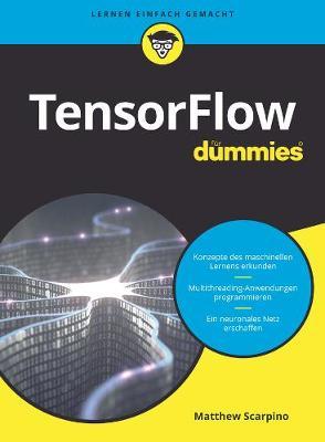 TensorFlow fur Dummies - Fur Dummies (Paperback)