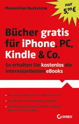 Bucher Gratis Fur iPhone, PC, Kindle & Co.: So Erhalten Sie Kostenlos Die Interessantesten eBooks (Paperback)