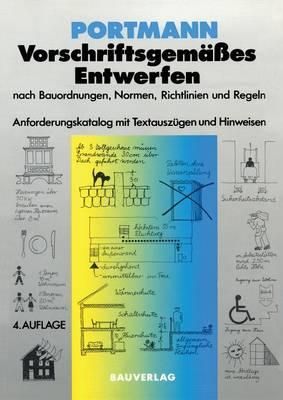 Vorschriftsgem es Entwerfen Nach Bauordnungen, Normen, Richtlinien Und Regeln: Anforderungskatalog Mit Textausz gen Und Hinweisen (Paperback)