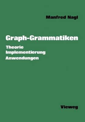 Graph-Grammatiken: Theorie Anwendungen Implementierung - Studienbucher Informatik (Paperback)