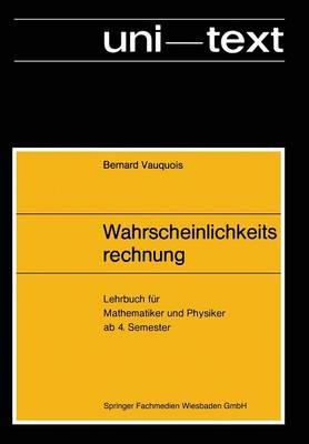 Wahrscheinlichkeitsrechnung: Lehrbuch Fur Mathematiker Und Physiker AB 4. Semester - Uni-Texte (Paperback)
