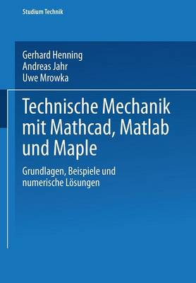 Technische Mechanik Mit Mathcad,Matlab Und Maple: Grundlagen,Beispiele Und Numerische Losungen (Paperback)