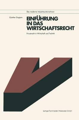 Einf hrung in Das Wirtschaftsrecht: Privatrecht in Wirtschaft Und Technik Mit Anleitungen Zur L sung Praktischer F lle - Das Moderne Industrieunternehmen (Paperback)