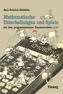 Mathematische Unterhaltungen und Spiele Mit Dem Programmierbaren Taschenrechner (AOS) (Paperback)